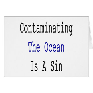 Contaminating The Ocean Is A Sin Greeting Card