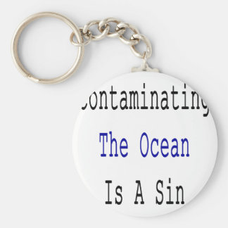 Contaminating The Ocean Is A Sin Key Chain