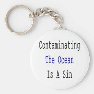Contaminating The Ocean Is A Sin Keychains