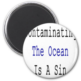 Contaminating The Ocean Is A Sin Magnets