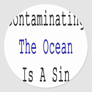 Contaminating The Ocean Is A Sin Stickers