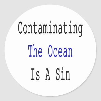 Contaminating The Ocean Is A Sin Classic Round Sticker