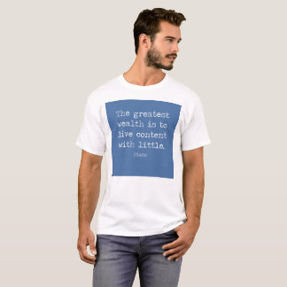Contentment is wealth. A quote by Plato T-Shirt