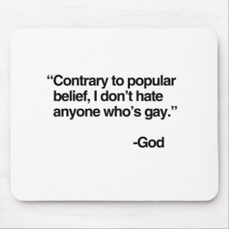 Contrary to popular belief, God does not hate gay  Mouse Pad