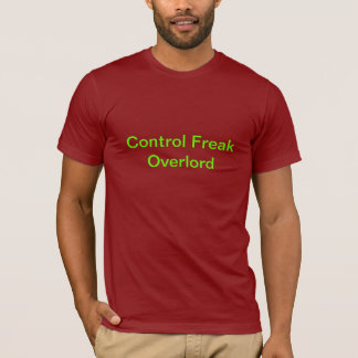 Control Freak Overlord T-Shirt