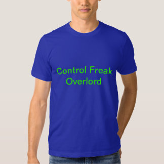 Control Freak Overlord T-shirts