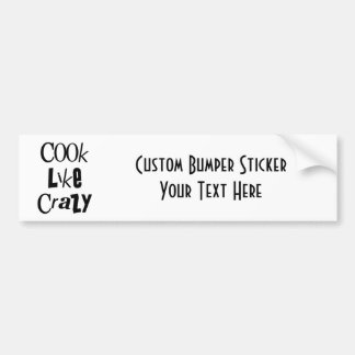 Cook Like Crazy - Black & White Bumper Sticker