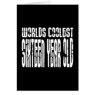 Cool 16 Birthdays Worlds Coolest Sixteen Year Old Greeting Card