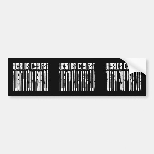 Cool 24th : Worlds Coolest Twenty Four Year Old Bumper Stickers