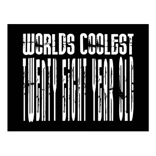 Cool 28th : Worlds Coolest Twenty Eight Year Old Post Cards