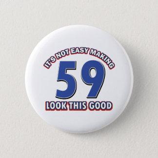 Cool 59 year birthday designs 6 cm round badge