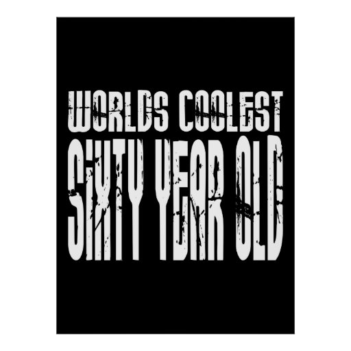 Cool 60 Birthdays Worlds Coolest Sixty Year Old Poster