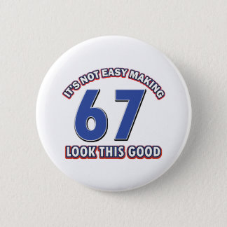 Cool 67 year birthday designs 6 cm round badge