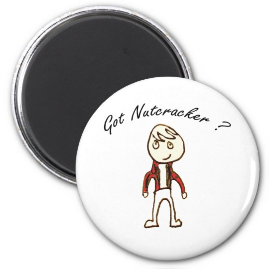 Cool Got Nutcracker ? Tees and Gifts Magnet