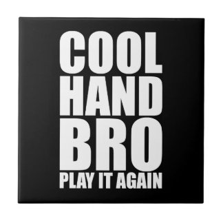COOL HAND BRO PLAY IT AGAIN SMALL SQUARE TILE