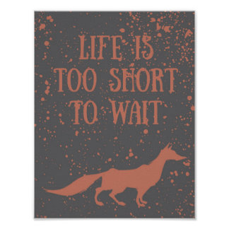 Cool Motivational Quote LIFE IS TOO SHORT TO WAIT Poster
