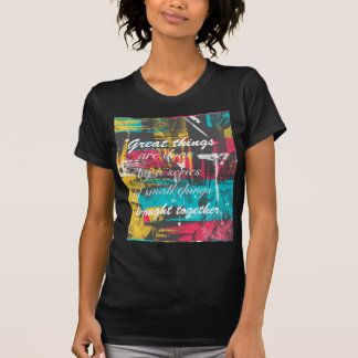 "Cool paint strokes famous quote ""Great things T Shirt"