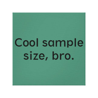 Cool sample size, bro canvas print