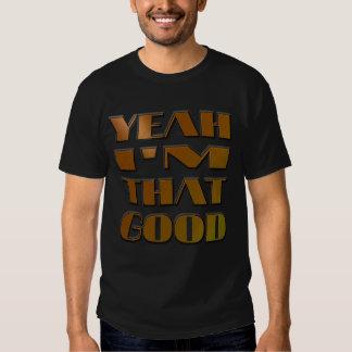 "COOL SHIRT - ""YEAH I'M THAT GOOD"" - SHIRT"