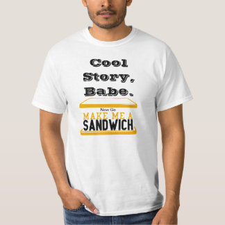 Cool Story Babe, Make me a Sandwich  Tee Shirt