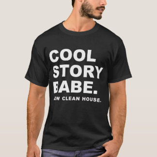 Cool Story Babe Now Clean House T-Shirt