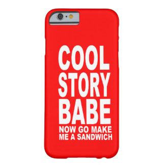 COOL STORY BABE: NOW GO MAKE BE A SANDWICH BARELY THERE iPhone 6 CASE