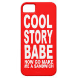 COOL STORY BABE: NOW GO MAKE BE A SANDWICH iPhone 5 COVER