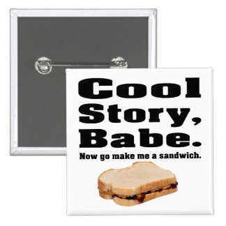 Cool story babe now go make me a sandwich 15 cm square badge