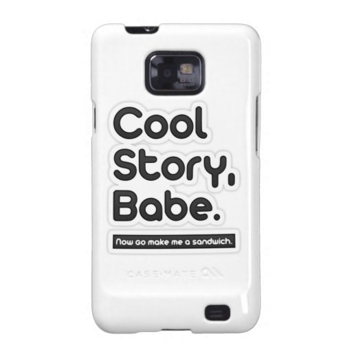 Cool Story Babe, Now Go Make Me a Sandwich Samsung Galaxy S Case
