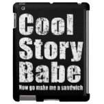 Cool Story Babe Now Go Make Me A Sandwich iPad Case