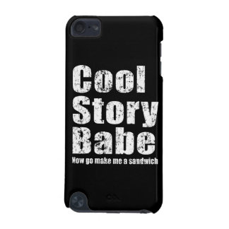 Cool Story Babe Now Go Make Me A Sandwich iPod Touch 5G Cases