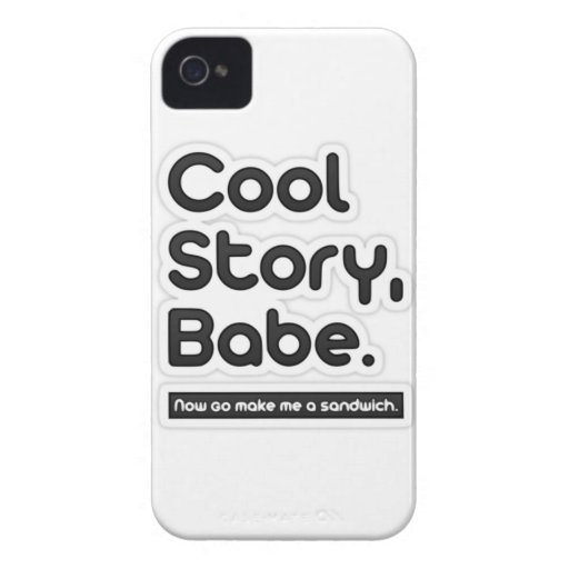 Cool Story Babe, Now Go Make Me a Sandwich iPhone 4 Case-Mate Cases