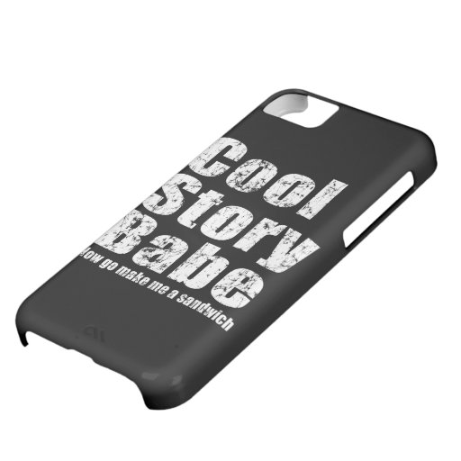 Cool Story Babe Now Go Make Me A Sandwich iPhone 5 iPhone 5C Case