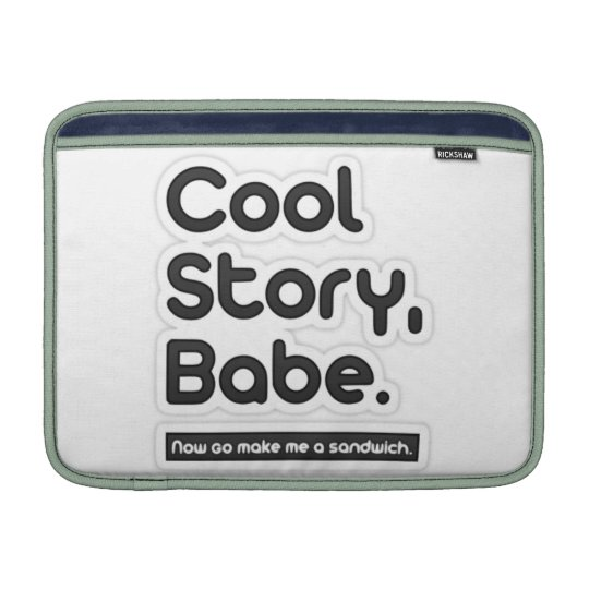Cool Story Babe, Now Go Make Me a Sandwich MacBook Sleeve