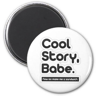 Cool Story Babe, Now Go Make Me a Sandwich -Magnet 6 Cm Round Magnet