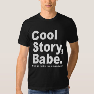 Cool Story Babe, Now Go Make Me a Sandwich Men Tee