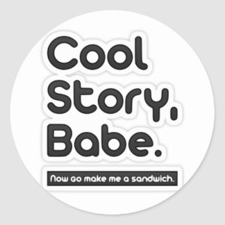 Cool Story Babe, Now Go Make Me a Sandwich Round Sticker