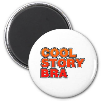 Cool Story Bra - Bro phrase saying funny comedy Refrigerator Magnet