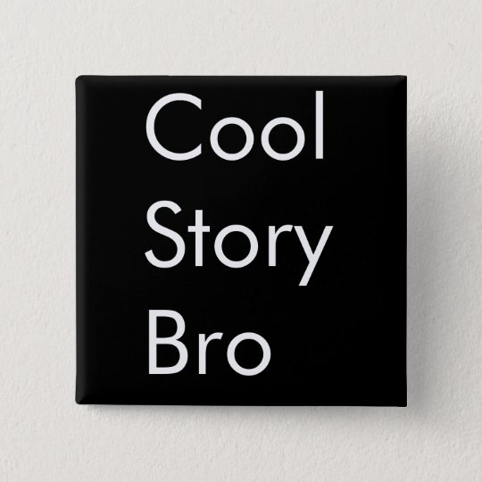 Cool Story Bro 15 Cm Square Badge