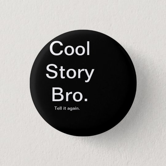 Cool Story Bro. 3 Cm Round Badge