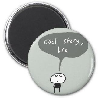 Cool story bro... 6 cm round magnet