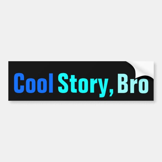 Cool Story Bro Bumper Sticker