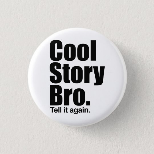 Cool Story Bro. Button