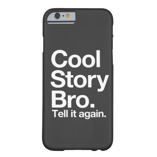Cool Story Bro iPhone 6 Case