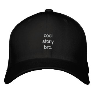 cool story bro. embroidered baseball cap