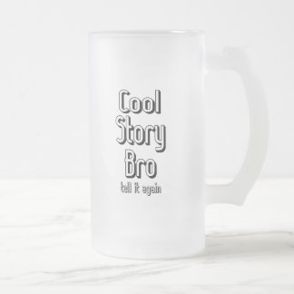 Cool Story Bro Frosted Glass Mug