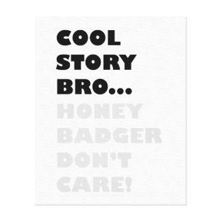 Cool Story Bro Honey Badger Don t Care Canvas Gallery Wrap Canvas