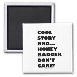 Cool Story Bro... Honey Badger Don't Care! Humor Magnet