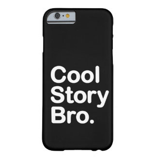Cool Story Bro. iPhone 6 case Barely There iPhone 6 Case