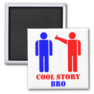 Cool Story Bro Ism Square Magnet